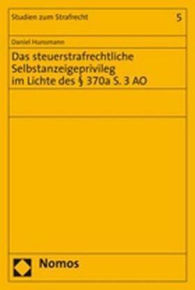 Hunsmann   Das steuerstrafrechtliche Selbstanzeigeprivileg im Lichte des 370a S. 3 AO   Buch   sack.de