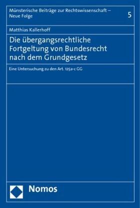 Kallerhoff | Die übergangsrechtliche Fortgeltung von Bundesrecht nach dem Grundgesetz | Buch | sack.de