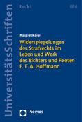 Käfer |  Widerspiegelungen des Strafrechts im Leben und Werk des Richters und Poeten E. T. A. Hoffmann | Buch |  Sack Fachmedien