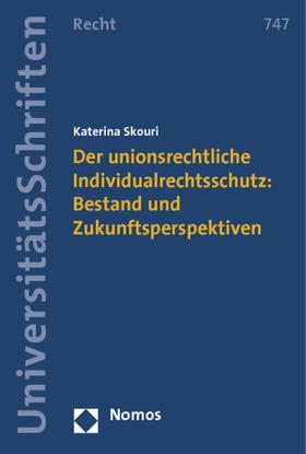 Skouri | Der unionsrechtliche Individualrechtsschutz: Bestand und Zukunftsperspektiven | Buch | sack.de