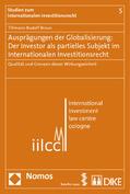 Braun |  Ausprägungen der Globalisierung: Der Investor als partielles Subjekt im Internationalen Investitionsrecht | Buch |  Sack Fachmedien