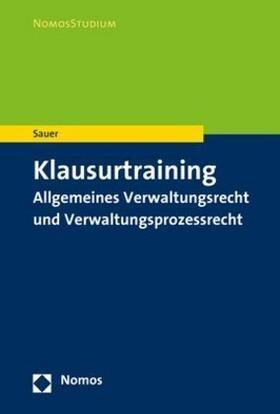 Sauer | Klausurtraining Allgemeines Verwaltungsrecht und Verwaltungsprozessrecht | Buch | sack.de