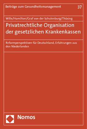 Wille / Hamilton / Graf von der Schulenburg | Privatrechtliche Organisation der gesetzlichen Krankenkassen | Buch | sack.de