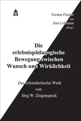 Fischer / Lehmann | Die erlebnispädagogische Bewegung zwischen Wunsch und Wirklichkeit | Buch | sack.de