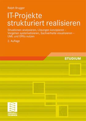Brugger | IT-Projekte strukturiert realisieren | Buch | sack.de
