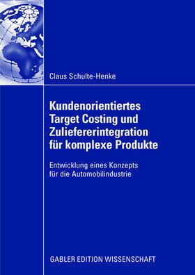 Schulte-Henke | Kundenorientiertes Target Costing und Zuliefererintegration für komplexe Produkte | Buch | sack.de