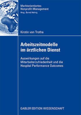 Trotha   Auswirkungen verschiedener Arbeitszeitmodelle im ärztlichen Dienst auf die Mitarbeiterzufriedenheit und die Hospital Performance Outcomes   Buch   sack.de