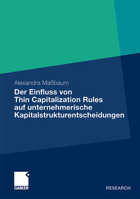 Maßbaum   Der Einfluss von Thin Capitalization Rules auf unternehmerische Kapitalstrukturentscheidungen   Buch   sack.de