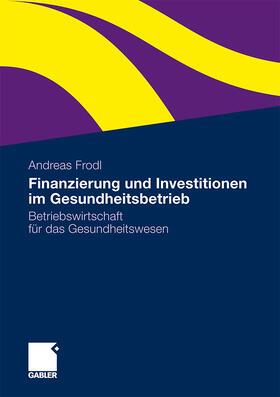 Frodl | Finanzierung und Investitionen im Gesundheitsbetrieb | Buch | sack.de