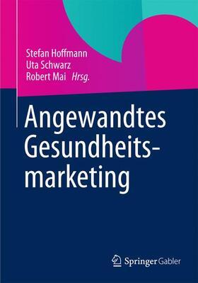 Hoffmann / Schwarz / Mai | Angewandtes Gesundheitsmarketing | Buch | sack.de
