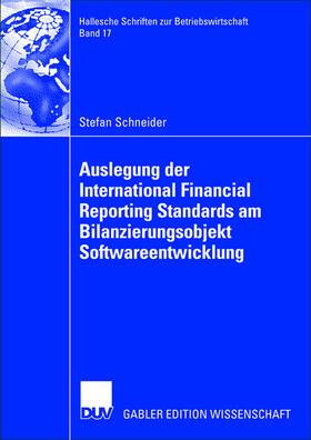 Schneider | Die Auslegung der International Financial Reporting Standards am Bilanzierungsobjekt Softwareentwicklung | Buch | sack.de