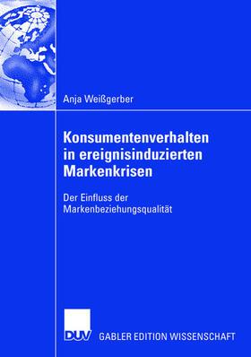 Weißgerber | Der Einfluss der Markenbeziehungsqualität auf das Konsumentenverhalten in ereignisinduzierten Markenkrisen | Buch | sack.de
