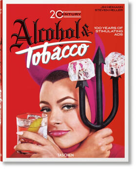 Heller / Silver / Heimann | 20th Century Alcohol & Tobacco Ads. 100 Years of Stimulating Ads | Buch | sack.de