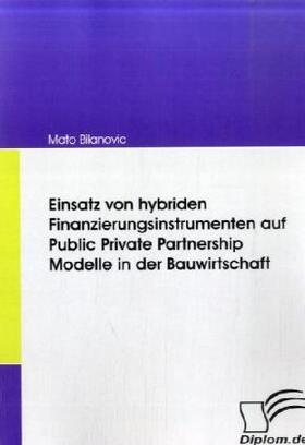 Einsatz von hybriden Finanzierungsinstrumenten auf Public Private Partnership Modelle in der Bauwirtschaft | Buch | sack.de