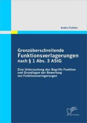 Fichtler | Grenzüberschreitende Funktionsverlagerungen nach 1 Abs. 3 AStG | Buch | Sack Fachmedien
