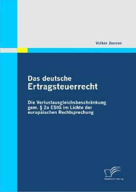 Jansen | Das deutsche Ertragsteuerrecht: Die Verlustausgleichsbeschränkung gem. § 2a EStG im Lichte der europäischen Rechtsprechung | Buch