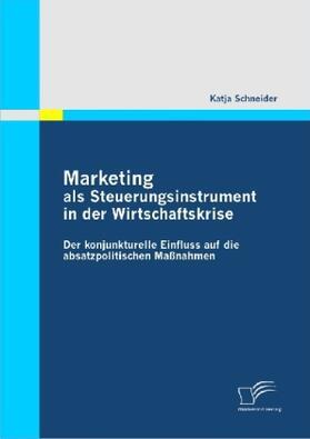 Marketing als Steuerungsinstrument in der Wirtschaftskrise: Der konjunkturelle Einfluss auf die absatzpolitischen Maßnahmen | Buch | sack.de