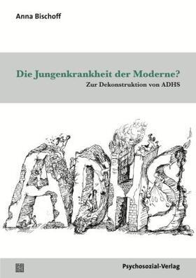 Bischoff | Die Jungenkrankheit der Moderne? | Buch | sack.de