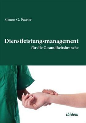 Fauser | Dienstleistungsmanagement für die Gesundheitsbranche | Buch | sack.de