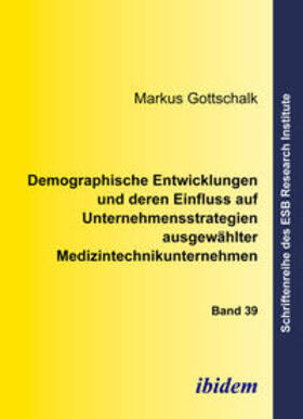 Gottschalk   Demographische Entwicklungen und deren Einfluss auf Unternehmensstrategien ausgewählter Medizintechnikunternehmen   E-Book   sack.de