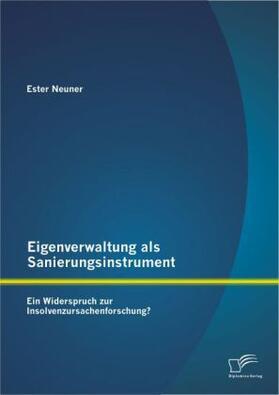 Eigenverwaltung als Sanierungsinstrument - Ein Widerspruch zur Insolvenzursachenforschung? | Buch | sack.de