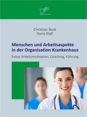 Klafl / Beck   Menschen und Arbeitsaspekte in der Organisation Krankenhaus   Buch   sack.de