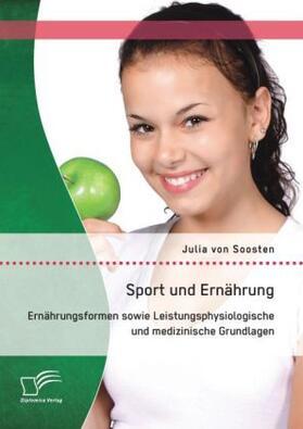 von Soosten   Sport und Ernährung: Ernährungsformen sowie Leistungsphysiologische und medizinische Grundlagen   Buch   sack.de