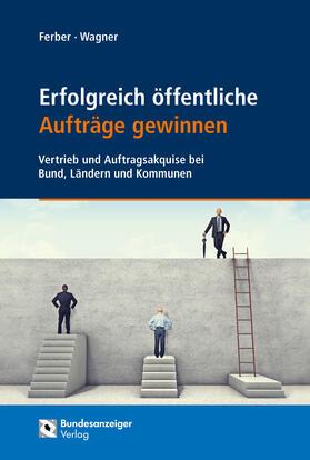 Ferber / Wagner | Erfolgreich öffentliche Aufträge gewinnen | Buch | Sack Fachmedien