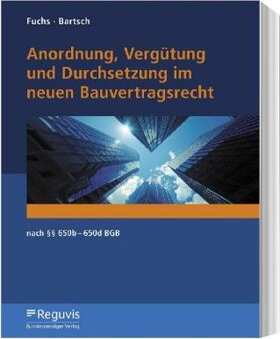 Fuchs / Bartsch | Anordnung, Vergütung und Durchsetzung im neuen Bauvertragsrecht | Buch | Sack Fachmedien