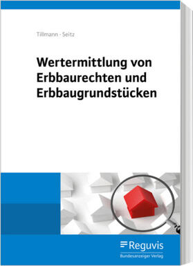 Seitz / Tillmann   Wertermittlung von Erbbaurechten und Erbbaugrundstücken   Buch   sack.de