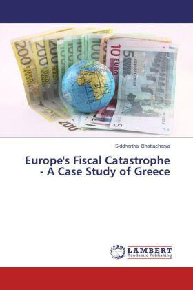 Europe's Fiscal Catastrophe - A Case Study of Greece   Buch   sack.de