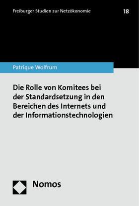 Wolfrum | Die Rolle von Komitees bei der Standardsetzung in den Bereichen des Internets und der Informationstechnologien | Buch | sack.de