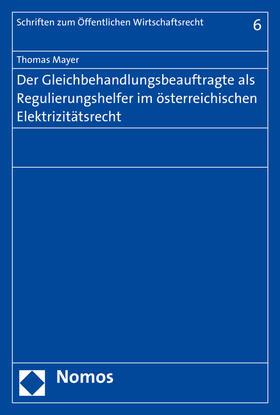 Mayer | Der Gleichbehandlungsbeauftragte als Regulierungshelfer im österreichischen Elektrizitätsrecht | Buch | sack.de
