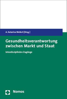 Weilert | Gesundheitsverantwortung zwischen Markt und Staat | Buch | sack.de