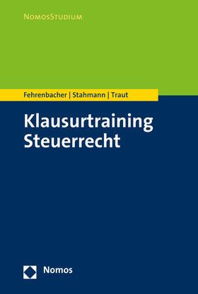 Fehrenbacher / Stahmann / Traut | Klausurtraining Steuerrecht | Buch | sack.de