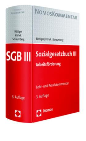 Böttiger / Körtek / Schaumberg | Sozialgesetzbuch III (SGB III), Arbeitsförderung, Kommentar | Buch | sack.de