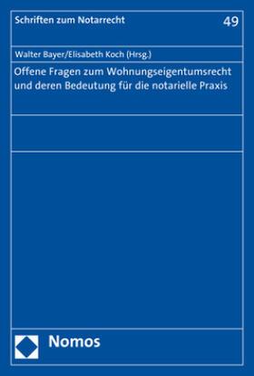 Bayer / Koch | Offene Fragen zum Wohnungseigentumsrecht und deren Bedeutung für die notarielle Praxis | Buch | Sack Fachmedien