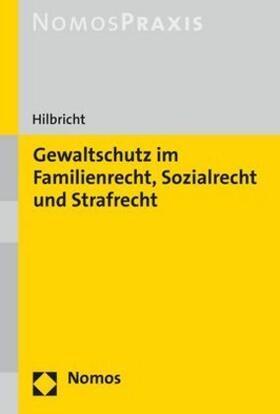 Hilbricht | Gewaltschutz im Familienrecht, Sozialrecht und Strafrecht | Buch | sack.de