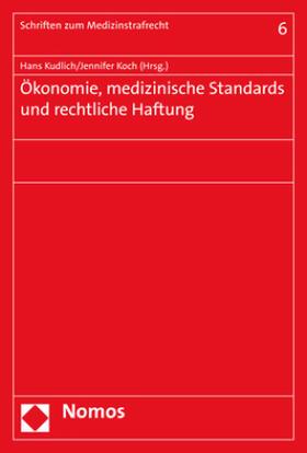 Kudlich / Koch | Ökonomie, medizinische Standards und rechtliche Haftung | Buch | sack.de