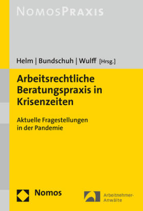 Helm / Bundschuh / Wulff | Arbeitsrechtliche Beratungspraxis in Krisenzeiten | Buch | sack.de