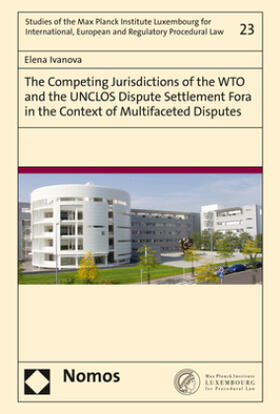 Ivanova | The Competing Jurisdictions of the WTO and the UNCLOS Dispute Settlement Fora in the Context of Multifaceted Disputes | Buch | sack.de