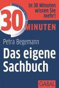 Begemann |  30 Minuten Das eigene Sachbuch | eBook | Sack Fachmedien