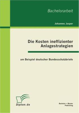 Die Kosten ineffizienter Anlagestrategien am Beispiel deutscher Bundesschatzbriefe | Buch | sack.de