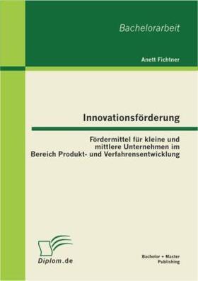 Innovationsförderung: Fördermittel für kleine und mittlere Unternehmen im Bereich Produkt- und Verfahrensentwicklung | Buch | sack.de