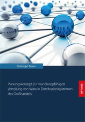 Bruns   Planungskonzept zur wandlungsfähigen Verteilung von Ware in Distributionssystemen des Großhandels   Buch   sack.de