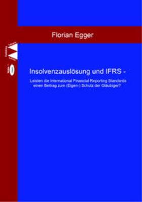 Egger | Insolvenzauslösung und IFRS - Leisten die International Financial Reporting Standards einen Beitrag zum (Eigen-) Schutz der Gläubiger? | Buch | sack.de