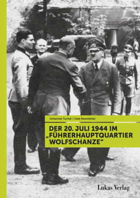 "Neumärker / Tuchel | Der 20. Juli 1944 im ""Führerhauptquartier Wolfschanze"" | Buch | sack.de"