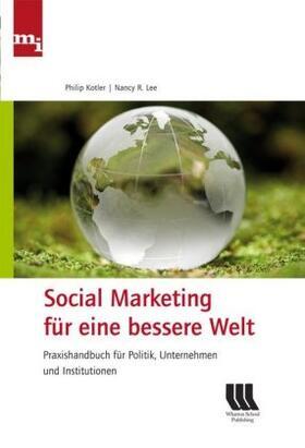 Kotler / Lee | Social Marketing für eine bessere Welt | Buch | sack.de