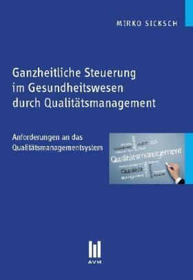 Sicksch | Ganzheitliche Steuerung im Gesundheitswesen durch Qualitätsmanagement | Buch | sack.de