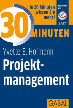 Hofmann | 30 Minuten für besseres Projektmanagement | Buch | sack.de